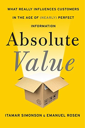 Absolute Value: What Really Influences Customers in the Age of (Nearly) Perfect Information - APPROVED