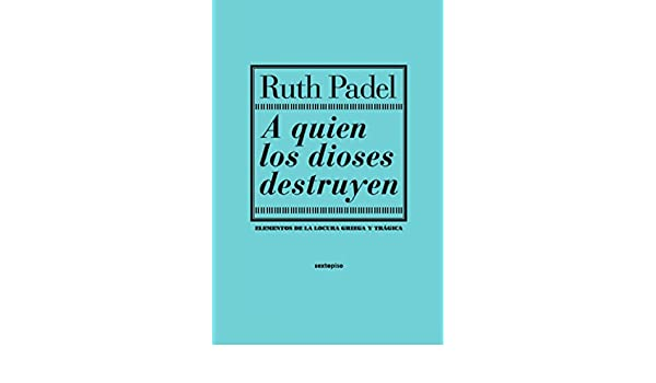 A Quien Los Dioses Destruyen (Ensayo Sexto Piso): Amazon.es ...