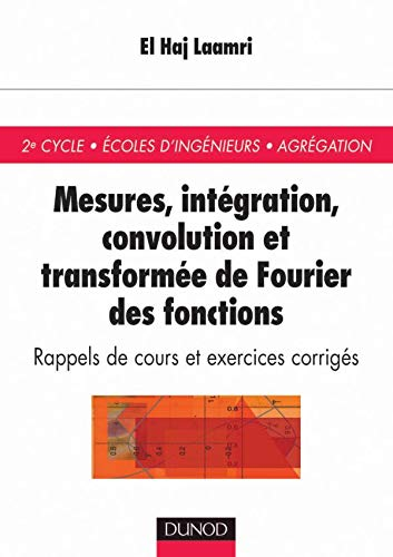 Amazon Fr Mesures Integration Convolution Et Transformee De Fourier Des Fonctions Rappels De Cours Et Exercices Corriges Laamri El Haj Livres