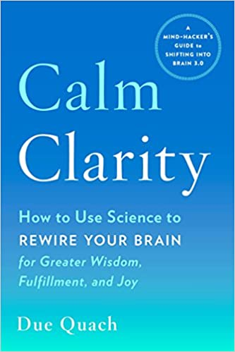 Calm Clarity How To Use Science Rewire Your Brain For Greater Wisdom Fulfillment And Joy 9780143130970 Medicine Health Books Amazon