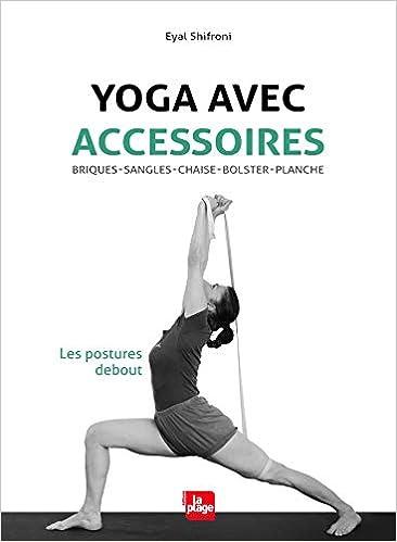 Yoga avec accessoires - Les postures debout LP.BIEN-ETRE ...