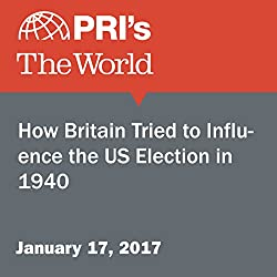 How Britain Tried to Influence the U.S. Election in 1940
