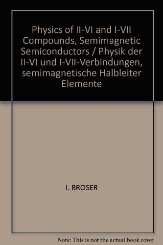 Physics of II-VI and I-VII Compounds, Semimagnetic Semiconductors / Physik der II-VI und I-VII-Verbindungen, semimagnetische Halbleiter Elemente ... in Science and Technology - New Series)