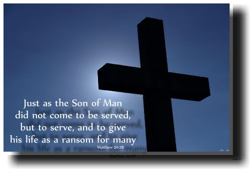 Just As the Son of Man Did Not Come to Be Served, but to Serve, and to Give His Life As a Ransom for Many - Matthew 20:28 - Bible Poster (Jesus Did Not Come To Be Served)