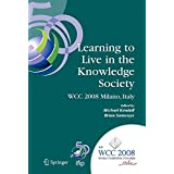Learning to Live in the Knowledge Society: IFIP 20th World Computer Congress, IFIP TC 3 ED-L2L Conference, September 7-10, 2008, Milano, Italy