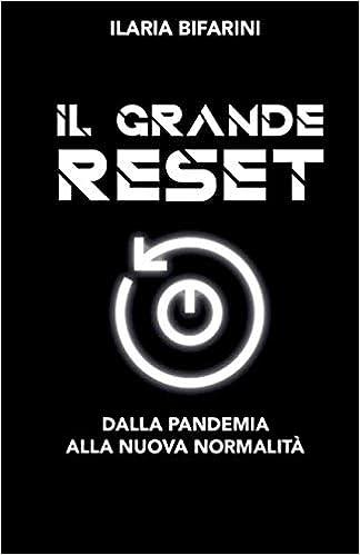 Il grande reset: dalla pandemia alla nuova normalità (italiano) ilaria bifarini 979-8566467016