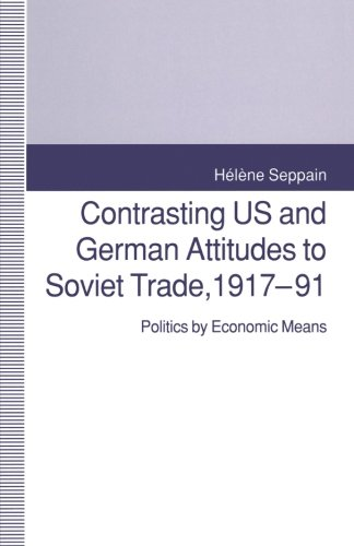 Contrasting US and German Attitudes to Soviet Trade, 1917–91: Politics by Economic Means