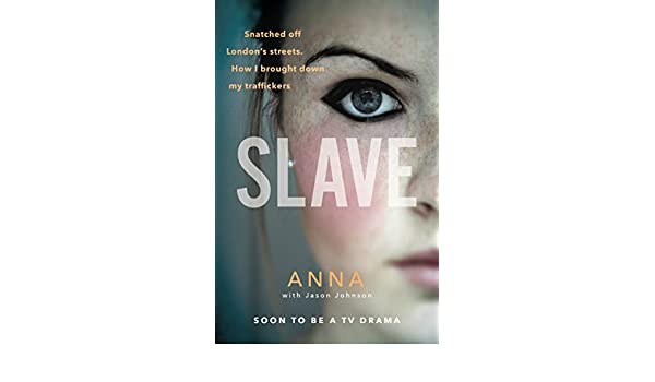 Slave: Snatched off Britains streets. The truth from the victim who brought down her traffickers. (English Edition) eBook: Jason Johnson: Amazon.es: Tienda ...