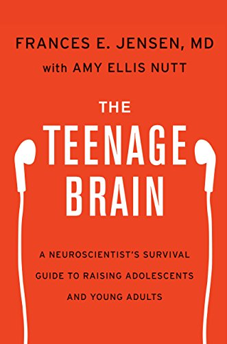 The Teenage Brain: A Neuroscientist's Survival Guide to Raising Adolescents and Young Adults by [Jensen, Frances E., Nutt, Amy Ellis]