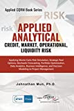 Applied Analytics - Credit, Market, Operational, and Liquidity Risk: Applying Monte Carlo Risk Simulation, Strategic Real Options, Stochastic ... Decision Analytics (Applied CQRM Book Series)