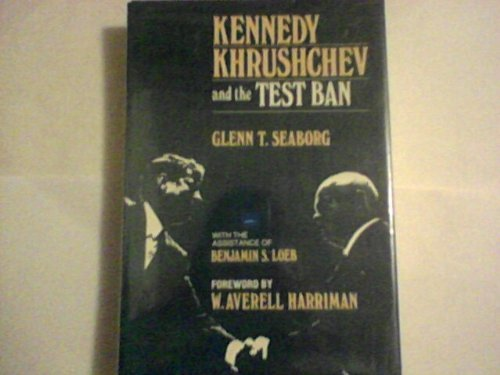 Kennedy, Khrushchev and the Test Ban by Glenn T. Seaborg (1981-01-01)