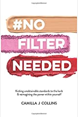 #NoFilterNeeded: Kicking unobtainable standards to the kerb & reimagining the power within yourself Paperback
