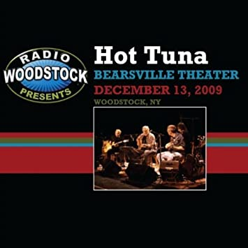 Radio Woodstock Music Presents Hot Tuna At the Bearsville Theater,  Woodstock, Ny 12/13/09 Live, Authorized bootleg