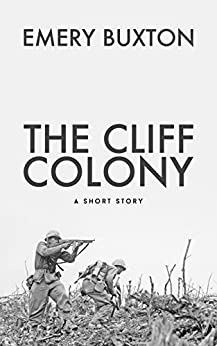 The Cliff Colony: A Short Story (Tales of an Inconvenient War Book 1) by [Buxton, Emery]