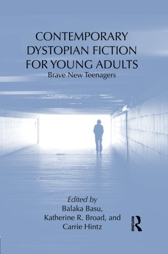 Contemporary Dystopian Fiction for Young Adults: Brave New Teenagers (Children's Literature and Culture)
