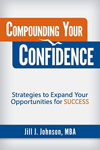 Compounding Your Confidence: Strategies to Expand Your Opportunities for Success