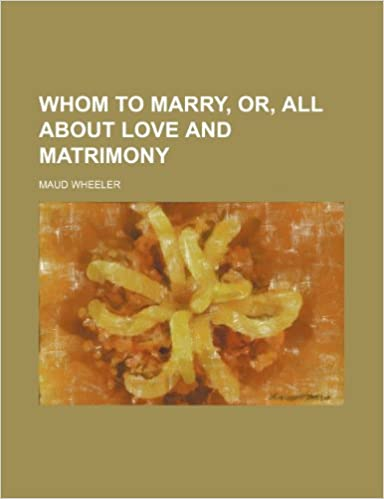 Whom to Marry, Or, All About Love and Matrimony