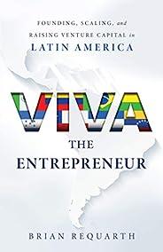 Viva the Entrepreneur: Founding, Scaling, and Raising Venture Capital in Latin America (English Edition)