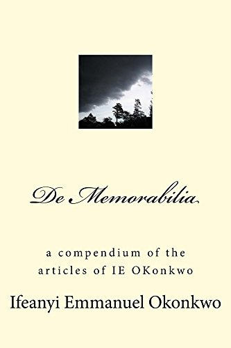 De Memorabilia: A compilation of the articles of IE Okonkwo (English Edition)