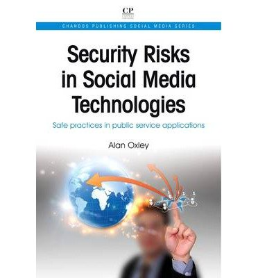 Download { [ SECURITY RISKS IN SOCIAL MEDIA TECHNOLOGIES: SAFE PRACTICES IN PUBLIC SERVICE APPLICATIONS (CHANDOS PUBLISHING SOCIAL MEDIA) - IPS ] } Oxley, Alan ( AUTHOR ) Aug-08-2013 Paperback pdf