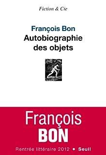 Autobiographie des objets, Bon, François