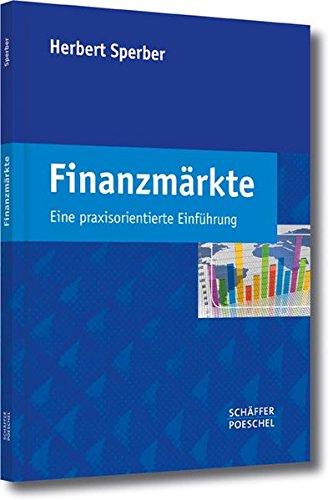 Finanzmärkte: Eine praxisorientierte Einführung Taschenbuch – 14. Juli 2014 Herbert Sperber Schäffer Poeschel 3791033956 Volkswirtschaft