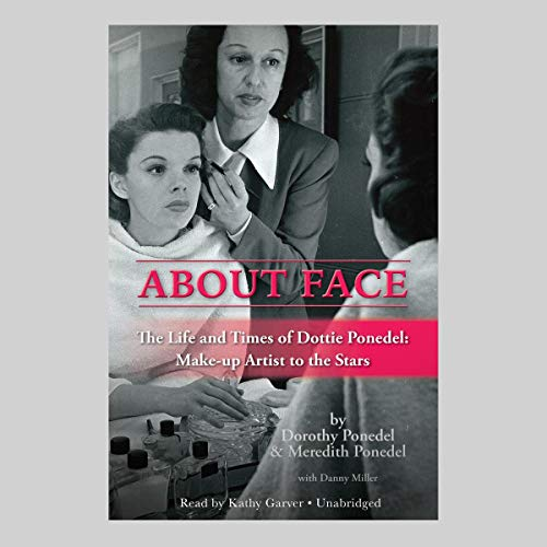 About Face: The Life and Times of Dottie Ponedel: Make-up Artist to the Stars