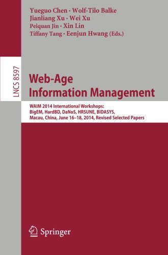 Web-Age Information Management: WAIM 2014 International Workshops: BigEM, HardBD, DaNoS, HRSUNE, BIDASYS, Macau, China, June 16-18, 2014, Revised Selected Papers (Lecture Notes in Computer Science)