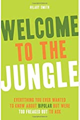 Welcome to the Jungle: Everything You Ever Wanted to Know About Bipolar but Were Too Freaked Out to Ask Paperback