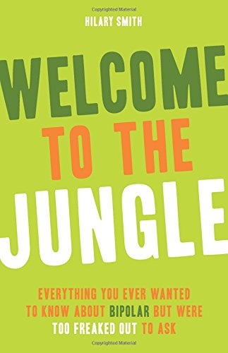 Book: Welcome to the Jungle - Everything You Ever Wanted to Know About Bipolar but Were Too Freaked Out to Ask by Hilary Smith