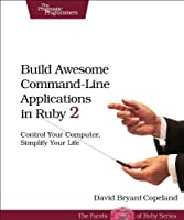 Build Awesome Command-Line Applications in Ruby 2 Front Cover