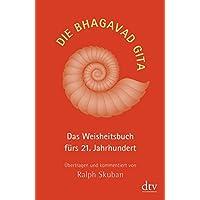 Die Bhagavad Gita: Das Weisheitsbuch fürs 21. Jahrhundert, Übertragen und kommentiert von Ralph Skuban