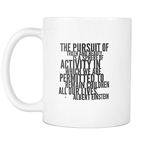 Funny Coffee Mug ,The pursuit of truth and beauty is a sphere of activity in which we are permitted to remain children all our lives. , White Ceramic, 11 (White Acrylic Quarter Sphere)
