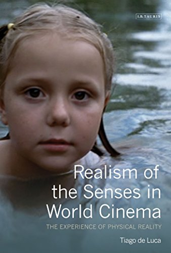 Realism of the Senses in World Cinema: The Experience of Physical Reality (Tauris World Cinema Series)