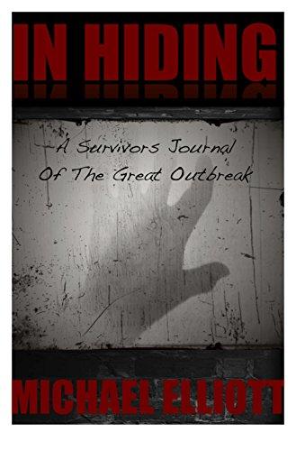 In Hiding: A Survivor's Journal of the Great Outbreak by [Elliott, Michael]