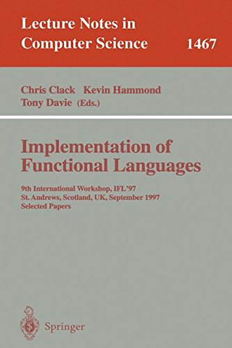 Implementation of Functional Languages: 9th International Workshop, IFL'97, St. Andrews, Scotland, UK, September 10-12, 1997, Selected Papers (Lecture Notes in Computer Science)