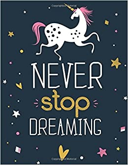 Never Stop Dreaming Unicorn Sketchbook For Kids Girls Tweens Xl