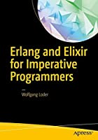 Erlang and Elixir for Imperative Programmers Front Cover