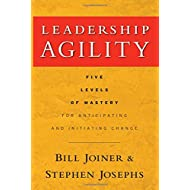 Leadership Agility: Five Levels of Mastery for Anticipating and Initiating Change (J-B US non-Franchise Leadership)
