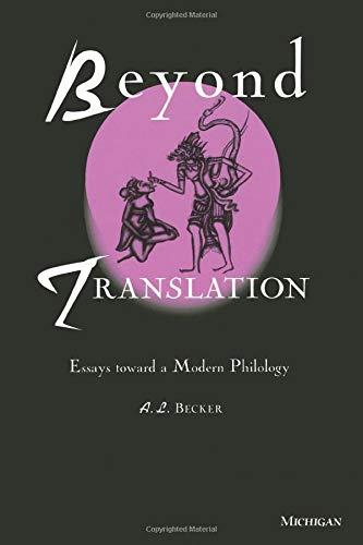 Beyond Translation: Essays toward a Modern Philology Alton L. Becker
