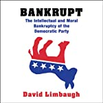 Bankrupt: The Intellectual and Moral Bankruptcy of Today's Democratic Party | David Limbaugh
