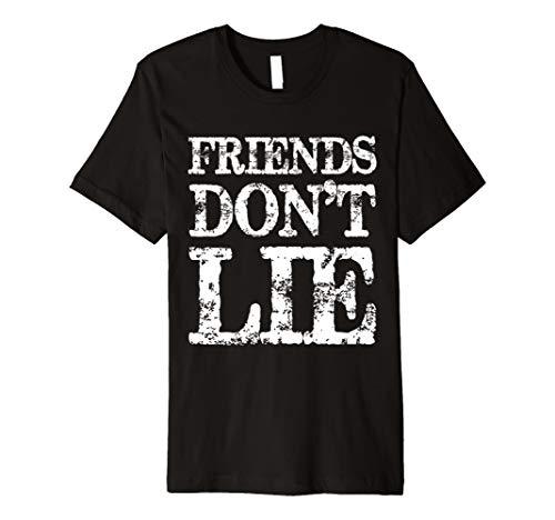Friend Don't Lie T Shirt Funny T