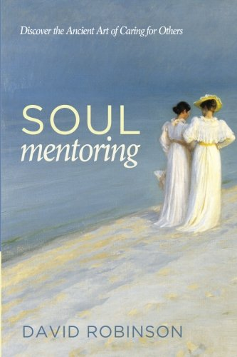 Soul Mentoring: Discover the Ancient Art of Caring for Others