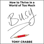Busy: How to Thrive in a World of Too Much | Tony Crabbe