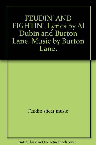FEUDIN' AND FIGHTIN'. Lyrics by Al Dubin and Burton Lane. Music by Burton Lane.