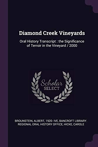 Diamond Creek Vineyards: Oral History Transcript : the Significance of Terroir in the Vineyard / ()