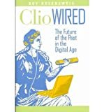 img - for Clio Wired: The Future of the Past in the Digital Age (Paperback) - Common book / textbook / text book