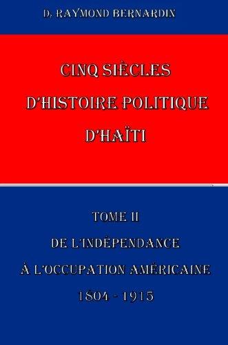 Cinq Siecles d'Histoire Politique d'Haiti: Tome II (French Edition)