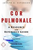 Cor Pulmonale - A Reference Guide (BONUS DOWNLOADS) (The Hill Resource and Reference Guide Book 131)