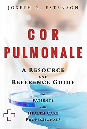 Cor Pulmonale - A Reference Guide (BONUS DOWNLOADS) (The
